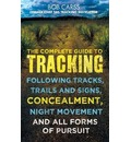 The Complete Guide to Tracking: Concealment, Night Movement, and All Forms of Pursuit Following Tracks, Trails and Signs, Using 22 SAS Techniques