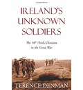 Ireland's Unknown Soldiers: The 16th (Irish) Division in the Great War
