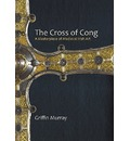 The Cross of Cong: A Masterpiece of Medieval Irish Art