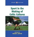 Sport in the Making of Celtic Nations
