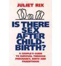 Is There Sex After Childbirth?: A Couple's Guide to Survival Through Prenancy, Birth and Parenthood