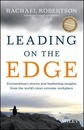 Leading on the Edge: Extraordinary Stories and Leadership Insights from the World's Most Extreme Workplace