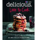 Love to Cook: 140 Simply Delicious Recipes to Share