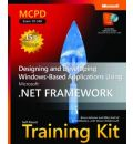 Designing and Developing Windows-Based Applications Using the Microsoft .NET Framework: MCPD Self-Paced Training Kit (Exam 70-548)