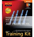 Designing and Developing Web-Based Applications Using the Microsoft .NET Framework: MCPD Self-Paced Training Kit (Exam 70-547)