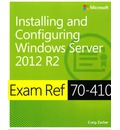 Installing and Configuring Windows Server 2012 R2: Exam Ref 70-410
