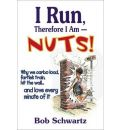 I Run, Therefore I am - Nuts!
