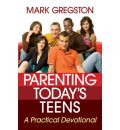 Parenting Today's Teens: A Practical Devotional
