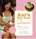 Ani's Raw Food Desserts: 85 Easy, Delectable Sweets and Treats