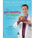The Get Healthy, Go Vegan Cookbook: 125 Easy and Delicious Recipes to Jump-Start Weight Loss and Help You Feel Great