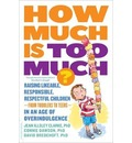 How Much is Too Much?: Raising Likeable, Responsible, Respectful children--from Toddlers to teens--in an Age of Overindulgence