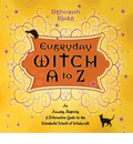 Everyday Witch A to Z: an Amusing, Inspiring and Informative Guide to the Wonderful World of Witchcraft