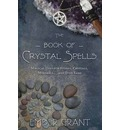 The Book of Crystal Spells: Magical Uses for Stones, Crystals, Minerals ...and Even Sand