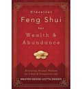 Classical Feng Shui for Wealth and Abundance: Activating Ancient Wisdom for a Rich and Prosperous Life