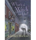 What's a Witch to Do?: Book 1: A Midnight Magic Mystery