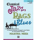 Classical Jazz, Rags & Blues Book 2 Intermediate: 9 Classical Melodies Arranged in Jazz Syles for Intermediate Pianists