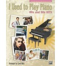 I Used to Play Piano: 80s and 90s Hits: An Innovative Approach for Adults Returning to the Piano