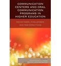 The Communication Centers and Oral Communication Programs in Higher Education: Advantages, Challenges, and New Directions