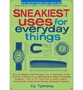 Sneakiest Uses for Everyday Things: How to Make a Boomerang with a Business Card, Convert a Pencil Into a Microphone, Make Animated Origami, Turn a TV Tray Into a Giant Robot, and Create Alternative Energy Science Projects