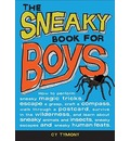 The Sneaky Book for Boys: How to Perfom Sneaky Magic Tricks, Escape a Grasp, Craft a Compass, Walk Through a Postcard, Survive in the Wilderness, and Learn about Sneaky Animals and Insects, Sneaky Escapes, and Sneaky Human Feats