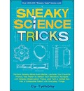Sneaky Science Tricks: Perform Sneaky Mind-Over-Matter, Levitate Your Favorite Photos, Use Water to Detect Your Elevation, Navigate with Sneaky Observation Tricks, and Turn a Cereal Box Into a Collapsible Robot with Everyday Things