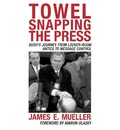 Towel Snapping the Press: Bush's Journey from Locker-room Antics to Message Control