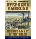 Nothing Like it in the World: The Men That Built the Transcontinental Railroad 1863-1869