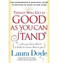 Things Will Get as Good as You Can Stand: The Superwoman's Practical Guide to Getting as Much as She Gives