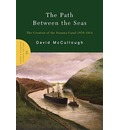 The Path Between the Seas: The Creation of the Panama Canal, 1870-1914
