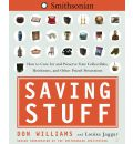 Saving Stuff: How to Care for and Preserve Your Collectibles, Heirlooms, and Other Prize Possessions