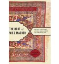 The Root of Wild Madder: Chasing the History, Mystery and Lore of the Persian Carpet