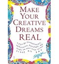 Make Your Creative Dreams Real: A Plan for Procrastinators, Perfectionists, Busy People, and People Who Would Really Rather Sleep All Day