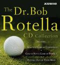 "The Dr. Bob Rotella Collection: Includes ""Golf is a Game of Confidence"", ""Golf is Not a Game of Perfect"", ""Putting Out of Your Mind"", ""The Golf of Your Dreams"""