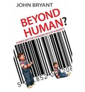 Beyond Human: Science and the Changing Face of Humanity