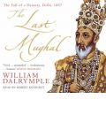 The Last Mughal: The Fall of a Dynasty, Delhi, 1857