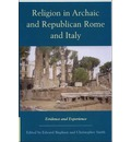 Religion in Archaic and Republican Rome and Italy: Evidence and Experience