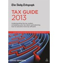 The Daily Telegraph Tax Guide 2013: Understanding the Tax System, Completing Your Tax Return and Planning How to Become More Tax Efficient