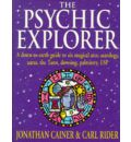 The Psychic Explorer: A Down-to-earth Guide to Six Magical Arts - Astrology, Auras, the Tarot, Dowsing, Palmistry, ESP