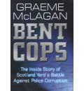 Bent Cops: The inside Story of Scotland Yard's Battle against Police Corruption