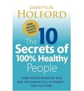 The 10 Secrets of 100% Healthy People: Some People Never Get Sick and are Always Full of Energy? Find Out How!