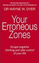 Your Erroneous Zones: Escape Negative Thinking and Take Control of Your Life