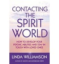 Contacting the Spirit World: How to Develop Your Psychic Abilities and Stay in Touch with Loved Ones