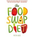 The Food Swap Diet: Discover the Food Swaps That Will Transform Your Diet and Your Weight - Permanently