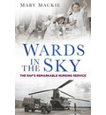 Wards in the Sky: The RAF's Remarkable Nursing Service