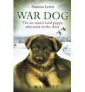 War Dog: The No-Man's Land Puppy Who Took to the Skies
