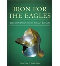 Iron for the Eagles: The Iron Industry in Roman Britain