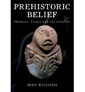 The Prehistoric Belief: Shamans, Trance and the Afterlife