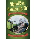 Signal Box Coming Up, Sir!: And Other Railwaymen's Stories