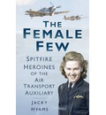 The Female Few: Spitfire Heroines of the Air Transport Auxiliary
