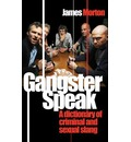 Gangster Speak: A Dictionary of Criminal and Sexual Slang